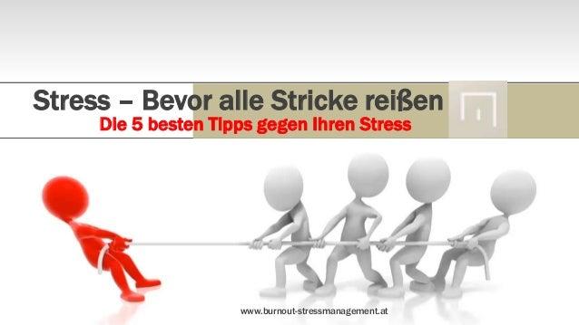 Stress – Bevor alle Stricke reißen     Die 5 besten Tipps gegen Ihren Stress                     www.burnout-stressmanagem...