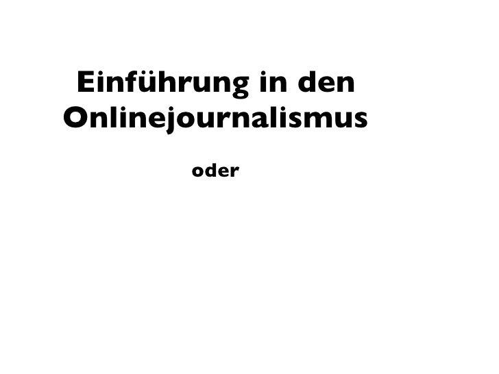 Einführung in den Onlinejournalismus           oder       Wie werde ich ein  multimedialer Journalist    im 21. Jahrhundert