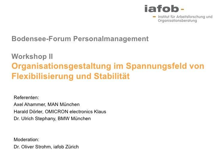 Bodensee-Forum PersonalmanagementWorkshop IIOrganisationsgestaltung im Spannungsfeld vonFlexibilisierung und StabilitätRef...