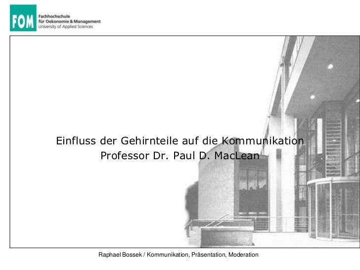 Einfluss der Gehirnteile auf die Kommunikation         Professor Dr. Paul D. MacLean       Raphael Bossek / Kommunikation,...