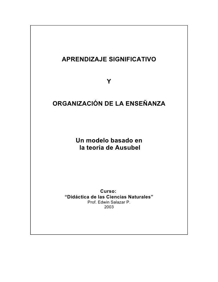 APRENDIZAJE SIGNIFICATIVO                        Y   ORGANIZACIÓN DE LA ENSEÑANZA            Un modelo basado en         l...