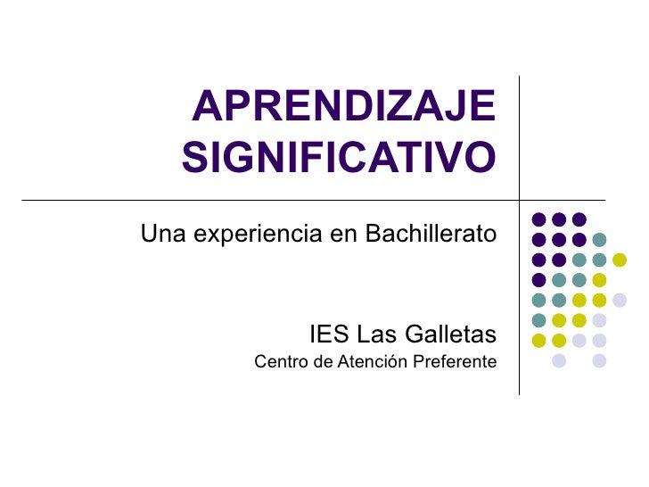 APRENDIZAJE SIGNIFICATIVO Una experiencia en Bachillerato IES Las Galletas Centro de Atención Preferente