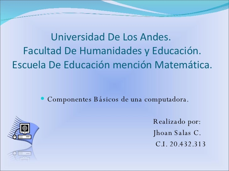 Universidad De Los Andes.  Facultad De Humanidades y Educación. Escuela De Educación mención Matemática. <ul><li>Component...