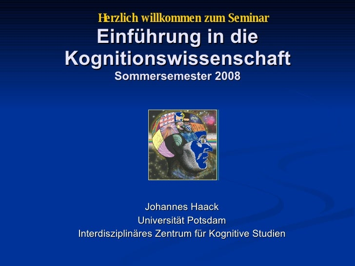 Einführung in die Kognitionswissenschaft Sommersemester 2008 Johannes Haack Universität Potsdam Interdisziplinäres Zentrum...
