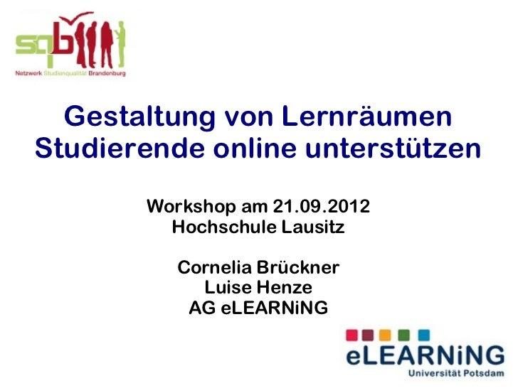 Gestaltung von LernräumenStudierende online unterstützen       Workshop am 21.09.2012         Hochschule Lausitz          ...