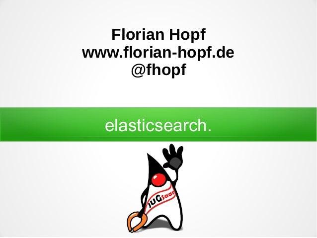 elasticsearch. Florian Hopf www.florian-hopf.de @fhopf