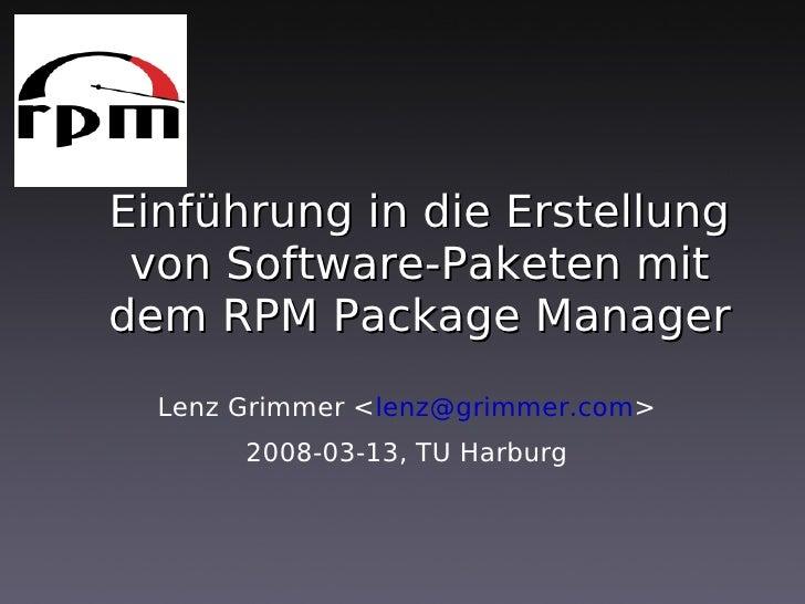 Einführung in die Erstellung  von Software-Paketen mit dem RPM Package Manager   Lenz Grimmer <lenz@grimmer.com>        20...