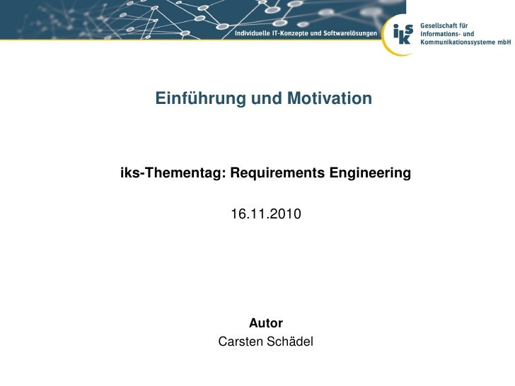 Einführung und Motivationiks-Thementag: Requirements Engineering              16.11.2010                  Autor           ...