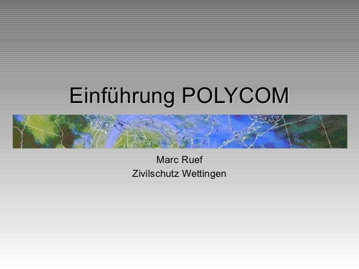 Einführung POLYCOM Marc Ruef Zivilschutz Wettingen