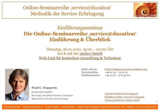 servicEvolution – Schöne Aussicht 41 – 65396 Walluf - Deutschland   eMail: Paul.G.Huppertz@servicEvolution.com   Mobile +4...