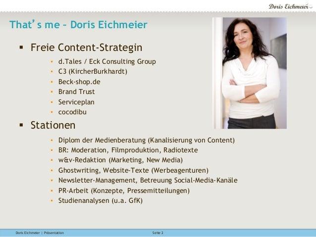 Doris Eichmeier | Präsentation Seite 2 That's me – Doris Eichmeier § Freie Content-Strategin ▪ d.Tales / Eck Consulting...