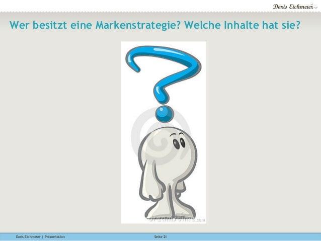 Doris Eichmeier | Präsentation Seite 21 Wer besitzt eine Markenstrategie? Welche Inhalte hat sie?