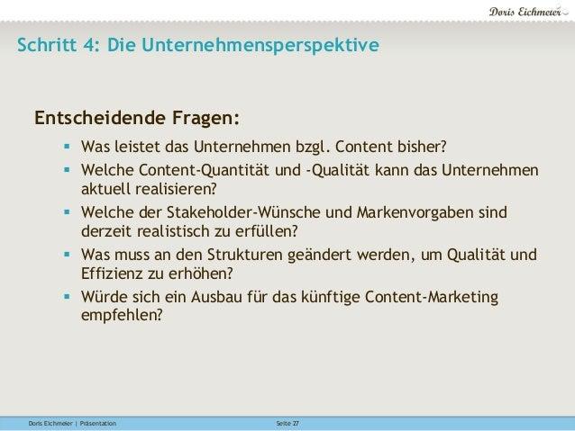 Doris Eichmeier | Präsentation Seite 27 Schritt 4: Die Unternehmensperspektive Entscheidende Fragen: § Was leistet das U...