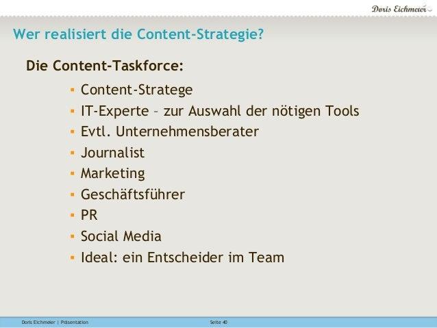 Doris Eichmeier | Präsentation Seite 40 Wer realisiert die Content-Strategie? Die Content-Taskforce: ▪ Content-Stratege ▪...