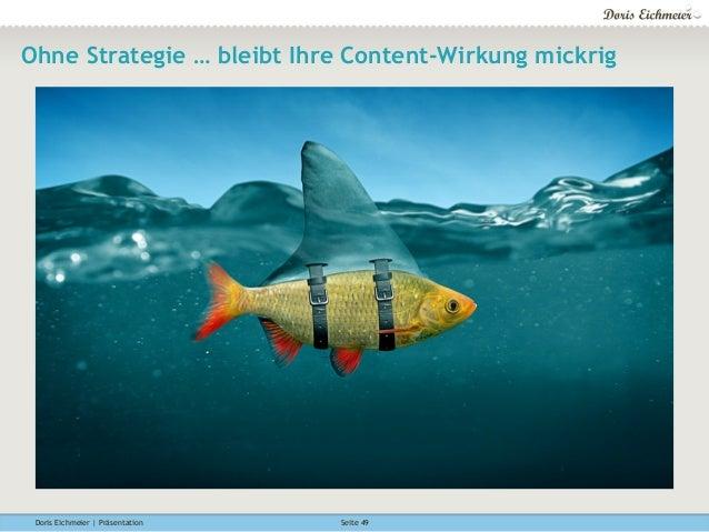 Doris Eichmeier | Präsentation Seite 49 Ohne Strategie … bleibt Ihre Content-Wirkung mickrig