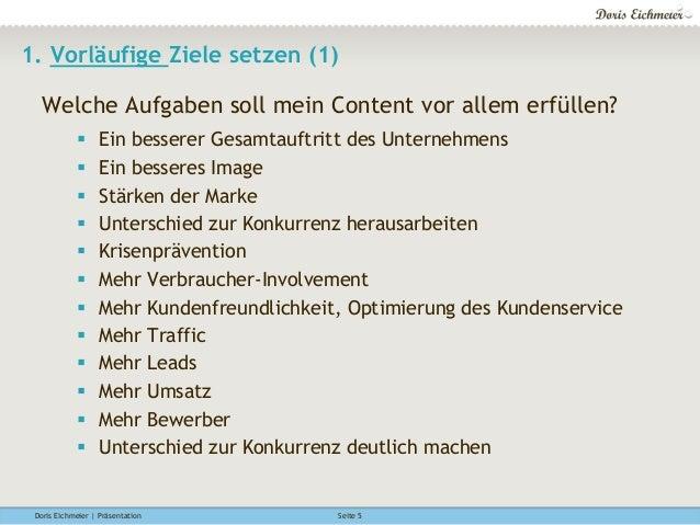 Doris Eichmeier | Präsentation Seite 5 1. Vorläufige Ziele setzen (1) Welche Aufgaben soll mein Content vor allem erfüllen...