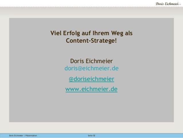 Doris Eichmeier | Präsentation Seite 52 Viel Erfolg auf Ihrem Weg als Content-Stratege! Doris Eichmeier doris@eichmeier.de...