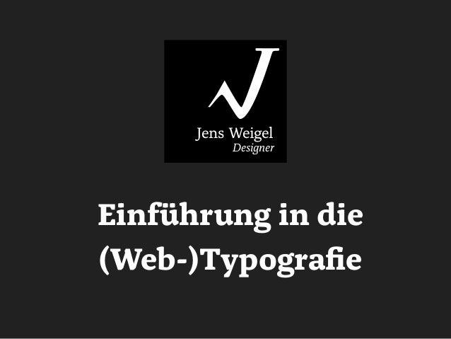 Einführung in die (Web-)Typografie Jens Weigel Designer