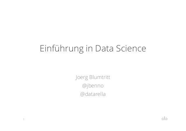 Einführung in Data Science Joerg Blumtritt @jbenno @datarella  1
