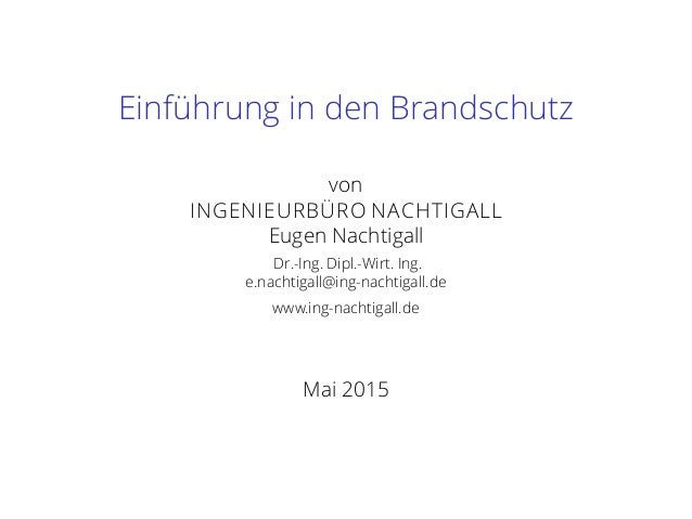 Einführung in den Brandschutz von INGENIEURBÜRO NACHTIGALL Eugen Nachtigall Dr.-Ing. Dipl.-Wirt. Ing. e.nachtigall@ing-nac...