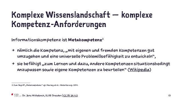 Komplexe Wissenslandschaft — komplexe Kompetenz-Anforderungen Informationskompetenz ist Metakompetenz2 4 nämlich die Kompe...