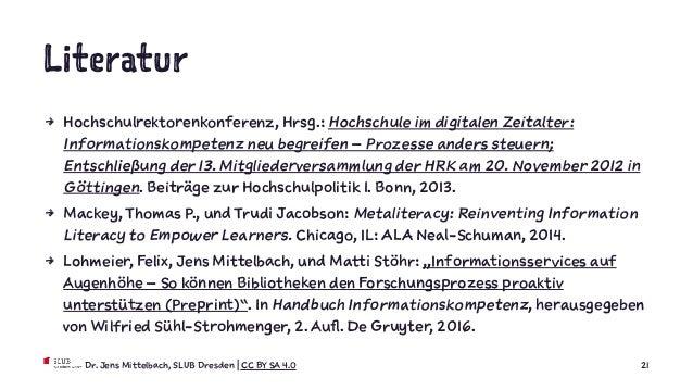 Literatur 4 Hochschulrektorenkonferenz, Hrsg.: Hochschule im digitalen Zeitalter: Informationskompetenz neu begreifen – Pr...