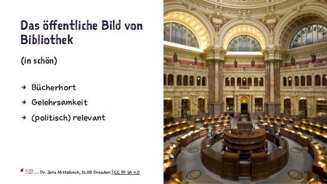Das öffentliche Bild von Bibliothek (in schön) 4 Bücherhort 4 Gelehrsamkeit 4 (politisch) relevant Dr. Jens Mittelbach, SL...