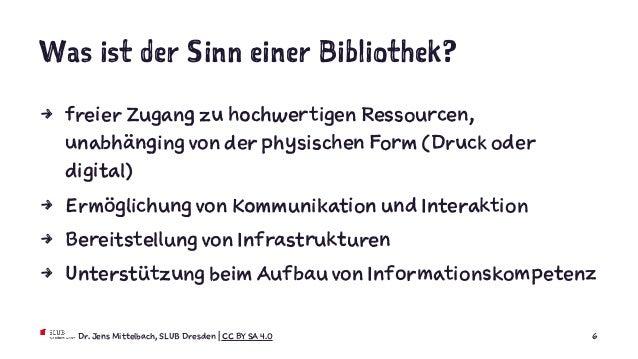 Was ist der Sinn einer Bibliothek? 4 freier Zugang zu hochwertigen Ressourcen, unabhänging von der physischen Form (Druck ...
