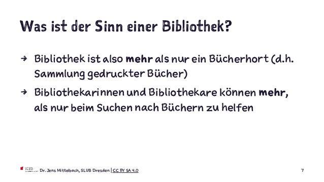 Was ist der Sinn einer Bibliothek? 4 Bibliothek ist also mehr als nur ein Bücherhort (d.h. Sammlung gedruckter Bücher) 4 B...