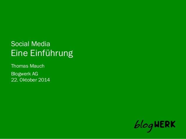 Social Media  Eine Einführung  Thomas Mauch  Blogwerk AG  22. Oktober 2014