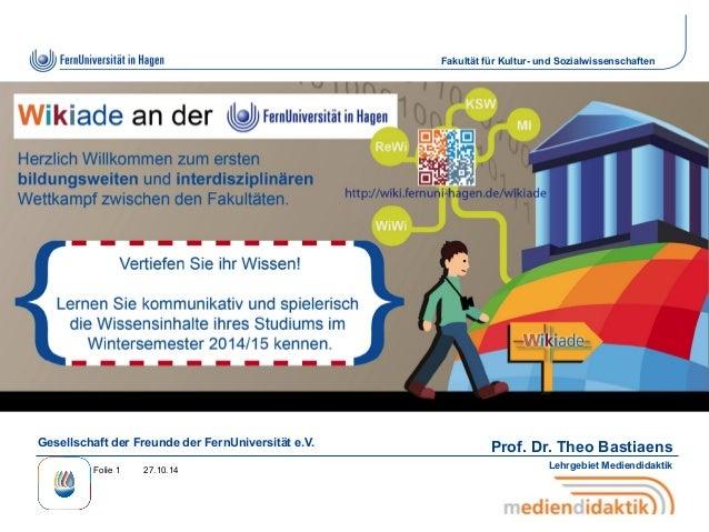 Fakultät für Kultur- und Sozialwissenschaften  Gesellschaft der Freunde der FernUniversität e.V. Prof. Dr. Theo Bastiaens ...