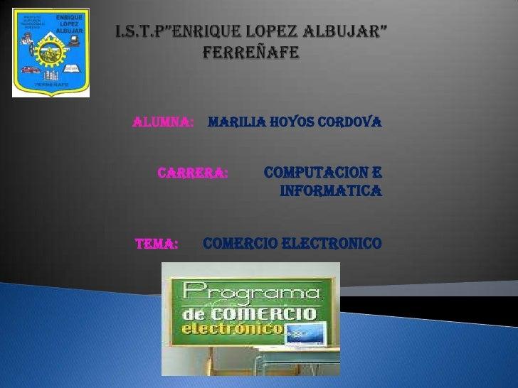 "I.S.T.P""ENRIQUE LOPEZ ALBUJAR""FERREÑAFE  <br />ALUMNA:    MARILIA HOYOS CORDOVA<br />             CARRERA:          COMPUT..."