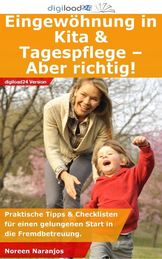 Copyright © 2013 digiload24 Eingewöhnung in Kita & Tagespflege – Aber richtig! | Noreen Naranjos | Seite 1 Inhaltsverzeich...