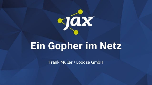 Ein Gopher im Netz Frank Müller / Loodse GmbH