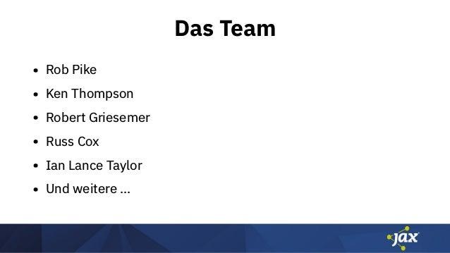 Das Team • Rob Pike • Ken Thompson • Robert Griesemer • Russ Cox • Ian Lance Taylor • Und weitere ...
