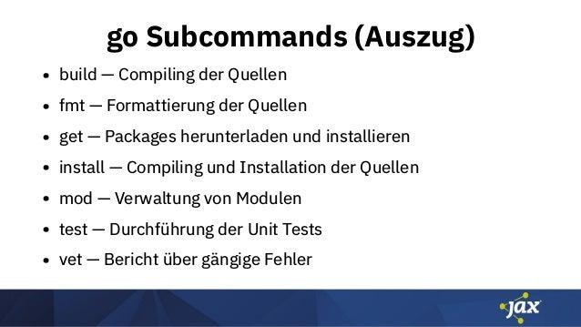 go Subcommands (Auszug) • build — Compiling der Quellen • fmt — Formattierung der Quellen • get — Packages herunterladen u...