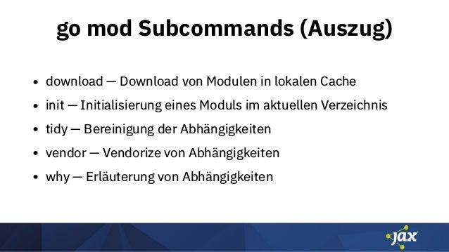 go mod Subcommands (Auszug) • download — Download von Modulen in lokalen Cache • init — Initialisierung eines Moduls im ak...