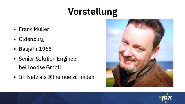 Vorstellung • Frank Müller • Oldenburg • Baujahr 1965 • Senior Solution Engineer bei Loodse GmbH • Im Netz als @themue zu...