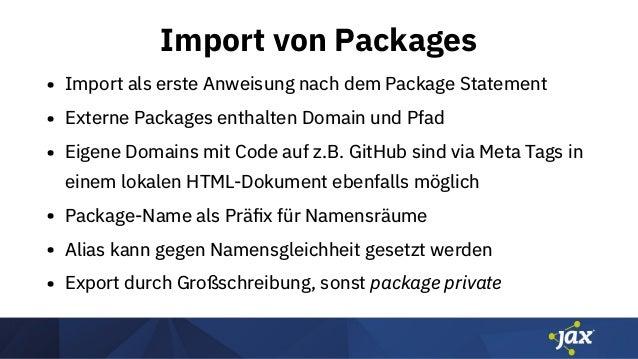 Import von Packages • Import als erste Anweisung nach dem Package Statement • Externe Packages enthalten Domain und Pfad •...