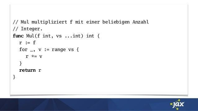 // Mul multipliziert f mit einer beliebigen Anzahl // Integer. func Mul(f int, vs ...int) int { r := f for _, v := range v...