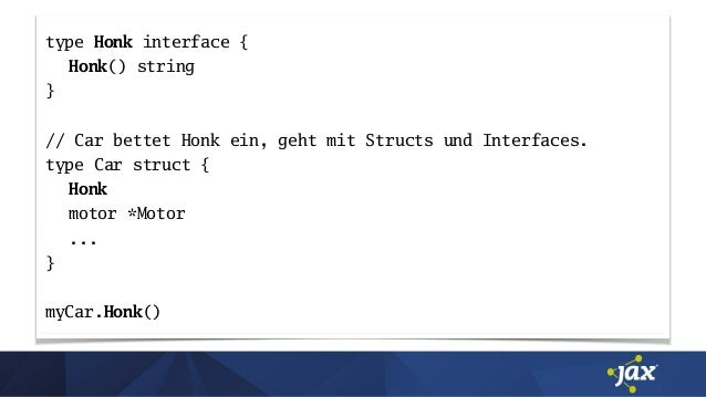 type Honk interface { Honk() string } // Car bettet Honk ein, geht mit Structs und Interfaces. type Car struct { Honk moto...