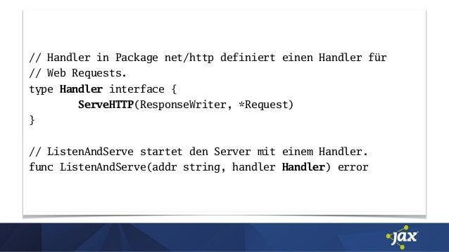// Handler in Package net/http definiert einen Handler für // Web Requests. type Handler interface { ServeHTTP(ResponseWri...