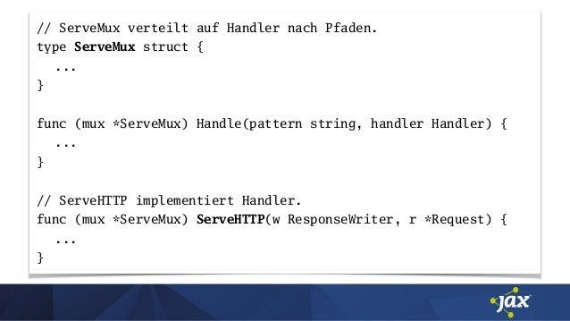 // ServeMux verteilt auf Handler nach Pfaden. type ServeMux struct { ... } func (mux *ServeMux) Handle(pattern string, han...