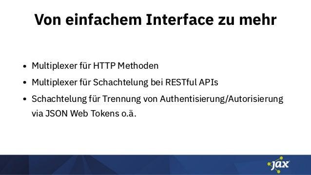 Von einfachem Interface zu mehr • Multiplexer für HTTP Methoden • Multiplexer für Schachtelung bei RESTful APIs • Schachte...