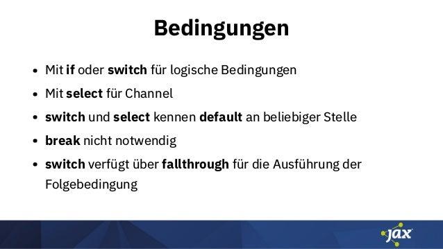 Bedingungen • Mit if oder switch für logische Bedingungen • Mit select für Channel • switch und select kennen default an b...