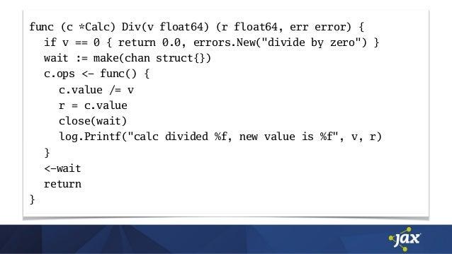 """func (c *Calc) Div(v float64) (r float64, err error) { if v == 0 { return 0.0, errors.New(""""divide by zero"""") } wait := make..."""