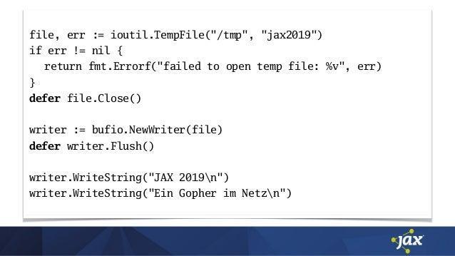 """file, err := ioutil.TempFile(""""/tmp"""", """"jax2019"""") if err != nil { return fmt.Errorf(""""failed to open temp file: %v"""", err) } d..."""
