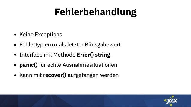 Fehlerbehandlung • Keine Exceptions • Fehlertyp error als letzter Rückgabewert • Interface mit Methode Error() string • pa...