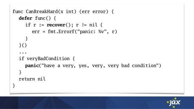 "func CanBreakHard(x int) (err error) { defer func() { if r := recover(); r != nil { err = fmt.Errorf(""panic: %v"", r) } }()..."