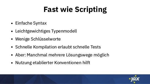 Fast wie Scripting • Einfache Syntax • Leichtgewichtiges Typenmodell • Wenige Schlüsselworte • Schnelle Kompilation erlaub...
